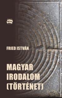 Fried István: Magyar irodalom(történet)