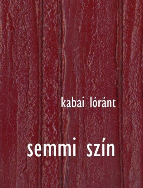 kabai lóránt: semmi szín