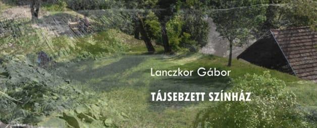 Lanczkor Gábor: Tájsebzett Színház