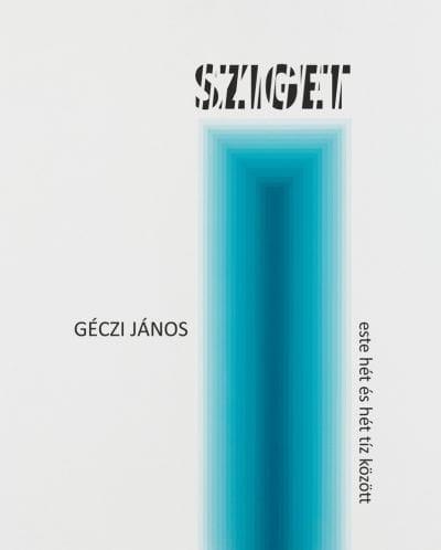Könyvhét - Géczi János: Sziget, este hét és hét tíz között (versciklus, 2015–2017)