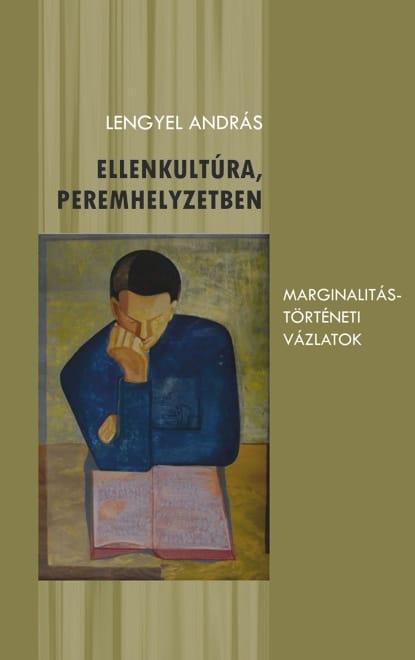 Lengyel András: Ellenkultúra, peremhelyzetben (Marginalitástörténeti vázlatok)